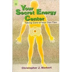 Your Secret Energy Center: Taking Care of Your Dan-Tien by Christopher J. Market